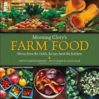 Morning Glory's Farm Food: Stories from the Fields, Recipes from the Kitchen: A Martha's Vineyard Cookbook by Gabrielle Radner (Paperback / softback, 2014)