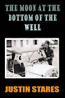The Moon at the Bottom of the Well by Justin Stares (Paperback, 2010)