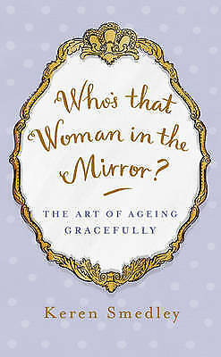 1 of 1 - Who's That Woman in the Mirror?: The Art of Ageing Gracefully, Smedley, Keren, 0
