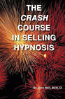 The Crash Course in Selling Hypnosis by John Weir (Paperback / softback, 2010)