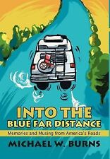 Into the Blue Far Distance:Memories and Musing from America's Roads :...