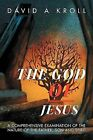The God of Jesus: A Comprehensive Examination of the Nature of the Father, Son and Spirit by David A Kroll (Paperback, 2012)