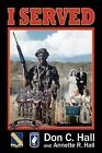 I Served by Don C. Hall, Annette R. Hall (Paperback, 2001)