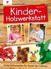 Kinder-Holzwerkstatt von Birgit Märker (2014, Gebundene Ausgabe)