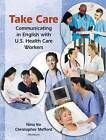 Take Care: Communicating in English with U.S. Health Care Workers by Christopher Mefford, Nina Ito (Mixed media product, 2011)
