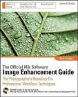 The Official Nik Software Image Enhancement Guide: The Photographer's Resource for Professional Workflow Techniques by Joshua D. Bradley (Paperback, 2008)