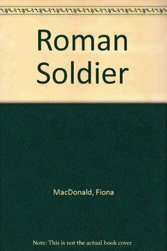 Roman Soldier,Fiona MacDonald, Maggie Downer