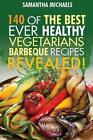 Barbecue Cookbook: 140 of the Best Ever Healthy Vegetarian Barbecue Recipes Book...Revealed! by Samantha Michaels (Paperback / softback, 2013)