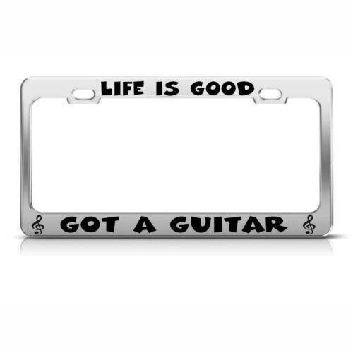 LIFE IS GOOD GOT A GUITAR Chrome License Plate Frame Tag Border