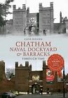 Chatham Naval Dockyard & Barracks Through Time by Clive Holden (Paperback, 2014)