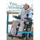 You Are a Witness No Excuses 9781477258057 by Lamont Walker Paperback