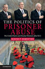 The Politics of Prisoner Abuse: The United States and Enemy Prisoners After 9/11 by David P. Forsythe (Hardback, 2011)