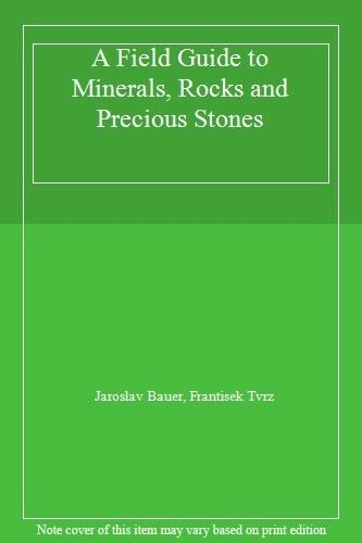 A Field Guide to Minerals, Rocks and Precious Stones By Jaroslav Bauer, Frantis
