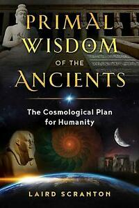 Primal Wisdom of the Ancients : The Cosmological Plan for Humanity