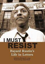 I Must Resist : Bayard Rustin's Life in Letters by Bayard Rustin (2012,...