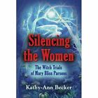 Silencing the Women: The Witch Trials of Mary Bliss Parsons by Kathy-Ann Becker (Paperback, 2013)