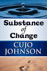 Substance of Change by Cujo Johnson (Paperback / softback, 2010)
