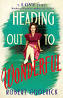 Heading Out to Wonderful by Robert Goolrick (Paperback, 2013)