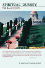 Spiritual Journey: The Baha'i Faith by I. Walter Tunick (Hardback, 2007)