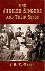 The Jubilee Singers and Their Songs by J.B.T. Marsh (Paperback, 2009)