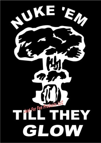 Nuke /'Em Till They Glow mushroom war fight sticker truck car laptop Vinyl Decal