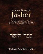Ancient Book of Jasher : Referenced in Joshua 10:13; 2 Samuel 1:18; and 2 Timothy 3:8 by Ken Johnson (2008, Paperback)