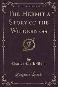 The-Hermit-a-Story-of-the-Wilderness-Classic-Reprint-by-Charles-Clark-Munn