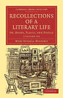Recollections of a Literary Life 3 Volume Set: Or, Books, Places, and People by Mary Russell Mitford (Multiple copy pack, 2010)