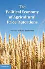 The Political Economy of Agricultural Price Distortions by Cambridge University Press (Hardback, 2010)