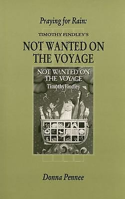 Praying for Rain : Timothy Findley's Not Wanted on the Voyage Paperback