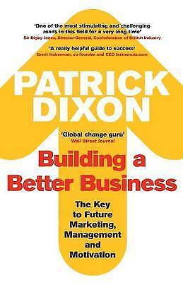 1 of 1 - Dixon, Patrick, Building A Better Business: The Key to Future Marketing, Managem
