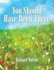 You Should Have Been There by Richard Norton (Paperback / softback, 2016)