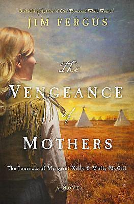 The Vengeance of Mothers by Jim Fergus 1000 White Women Seri