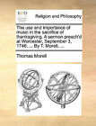 The Use and Importance of Music in the Sacrifice of Thanksgiving. a Sermon Preach'd at Worcester, September 3, 1746. ... by T. Morell, ... by Thomas Morell (Paperback / softback, 2010)