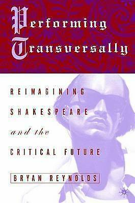 Performing Transversally: Reimagining Shakespeare and the Critical Future by Re