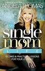 My Single Mom Life: True Stories and Practical Lessons for Your Journey by Angela Thomas (Hardback)