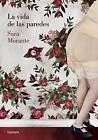 La Vida de Las Paredes by Sara Morante (Paperback / softback, 2015)