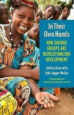 In Their Own Hands : How Savings Groups Are Revolutionizing Development by...