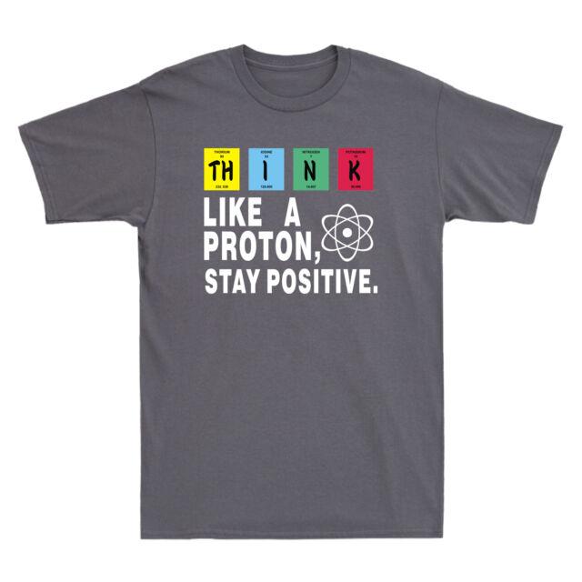 Think Like A Proton Stay Positive Funny Novelty T-Shirt Mens tee TShirt