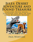 Jules: Desert Adventure and Found Treasure: Explore with Jules, Discover Sky Art in the Anza-Borrego Desert by Paul Wertlake (Paperback / softback, 2010)