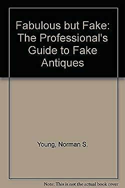 Fabulous But Fake Vol. I : The Professional's Guide to Fake Antiques Hardcover