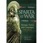 Sparta at War: Strategy, Tactics and Campaigns 950-362 BC by Dr Scott M. Rusch (Paperback, 2014)