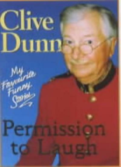 Permission to Laugh: My Favourite Funny Stories By Clive Dunn