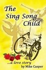 The Sing Song Child, a Love Story by Mike Casper (Paperback / softback, 2015)