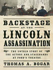 Backstage at the Lincoln Assassination: The Untold Story of the Actors and Stagehands at Ford's Theatre by Thomas A. Bogar (CD-Audio, 2013)
