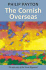 The Cornish Overseas: A History of Cornwall's 'Great Emigration' by Philip Payton (Paperback, 2015)