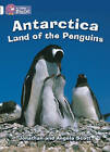 Collins Big Cat: Antarctica: Land of the Penguins: Band 10/White by Jonathan Scott, Angela Scott (Paperback, 2012)