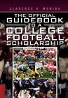 The Official Guidebook to a College Football Scholarship 9781456898137
