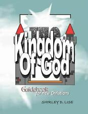 The KINGDOM of GOD : Guidebook for New Christians by Shirley Lise (2013,...