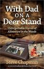 With Dad on a Deer Stand: Unforgettable Stories of Adventure in the Woods by Steve Chapman (Paperback, 2013)